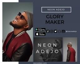 Neon Adejo - Glory Maker Ft. Ayo Vincent